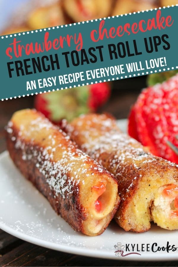 Strawberry Cheesecake French Toast Roll Ups pin with text overlay